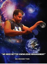 """We need better..."" Neil deGrasse Tyson [720x960]: WE NEED BETTER KNOWLEDGE MANAGEMENT  NEIL DEGRASSE TYSON ""We need better..."" Neil deGrasse Tyson [720x960]"