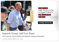 "Tumblr, Blog, and Http: WE NEED  STGWATURES  TO IMPEACH  TRUMP  STAND WITH ME  Impeach Trump: Add Your Name  Let's raise our voices together and demand Congress take action.  ACTION.NEEDTOIMPEACH.COM <p><a href=""http://memehumor.net/post/166887547188/i-dont-think-thats-how-impeachment-works"" class=""tumblr_blog"">memehumor</a>:</p>  <blockquote><p>I don't think that's how impeachment works…</p></blockquote>"