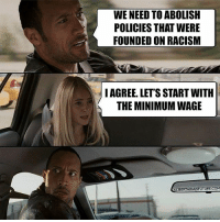 Memes, Politics, and Racism: WE NEED TO ABOLISH  POLICIES THAT WERE  FOUNDED ON RACISM  I AGREE. LET'S START WITH  THE MINIMUM WAGE  LIBERTARIANFUTURE.COM Then the drug war. Or maybe drug war first? - 📊Partners📊 🗽 @nathangarza101 🗽 @givemeliberty_or_givemedeath 🗽 @libertarian_command 🗽 @minarchy 🗽 @radical.rightist 🗽 @minarchistisaacgage860 🗽 @together_we_rise_ 🗽 @natural.law.anarchist 🗽 @1944movement 🗽 @libertarian_cap 🗽 @anti_liberal_memes 🗽 @_capitalist 🗽 @libertarian.christian 🗽 @the_conservative_libertarian 🗽 @libertarian.exceptionalist 🗽 @ancapamerica 🗽 @geared_toward_liberty 🗽 @political13yearold 🗽 @free_market_libertarian35 - 📜tags📜 libertarian freedom politics debate liberty freedom ronpaul randpaul endthefed taxationistheft government anarchy anarchism ancap capitalism minarchy minarchist mincap LP libertarianparty republican democrat constitution 71Republic 71R