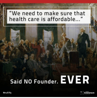 "Memes, Constitution, and Obamacare: ""We need to make sure that  health care is affordable...""  Said NO Founder. EVER  #nullify  <Amendment It's not a power delegated to the federal government in the #constitution.  #10thAmendment #obamacare #healthcare #founders"