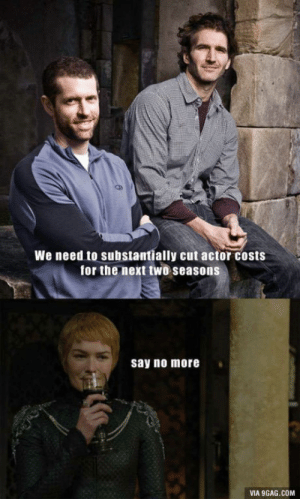 9gag, How To, and Say No More: We need to substantially cut actor costs  for the next two seasons  say no more  VIA 9GAG.COM How to cut costs in one step