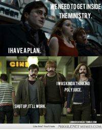 """Juice, Memes, and Tumblr: WE NEED TOGETINSIDE  THEMINISTRY.  IHAVEAPLAN.  IWASKINDA THINKING  POLY JUICE.  SHUTUP,IT'LL WORK  LIONVERSUSBEAR TUMBLR.COM  Like this? You'll hate  MUGGLENET MEMES.COM <p>Mustaches always work! <a href=""""http://ift.tt/1OOOjrL"""">http://ift.tt/1OOOjrL</a></p>"""