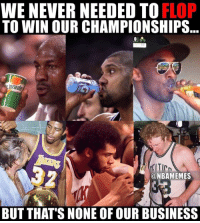Nba, Legend, and Legends: WE NEVER NEEDED TO  FLOP  TO WIN OUR CHAMPIONSHIPS  ONBAMEMES  BUT THAT'S NONE OFOUR BUSINESS Savage legends.