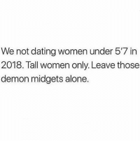 Comment your height below 😍😂: We not dating women under 5'7 in  2018. Tall women only. Leave those  demon midgets alone. Comment your height below 😍😂