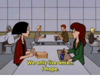 Memes, Live, and Daria: We only live once Daria