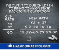 DO AWAY WITH COMMON CORE!: WE OWE IT TO OUR CHILDREN  TO BRING COMMON SENSE  BACK TO THE CLASSROOM  OLD  NEW MATH  MATH  53 37  37  5 2 10 10 10  SO  I. LIKE AND SHAREIF YOU AGREE DO AWAY WITH COMMON CORE!