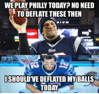 Funny, Meme, and Nfl: WE PLAY PHILLY TODAYA NO NEED  TO DEFLATE THESE THEN  28 14  NNL  SHOULDVE DEFLATED MY BALLS  TODAY