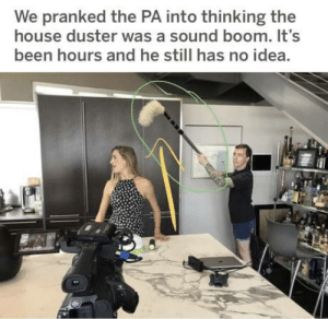 omg-humor:Ah not funny: We pranked the PA into thinking the  house duster was a sound boom. It's  been hours and he still has no idea. omg-humor:Ah not funny
