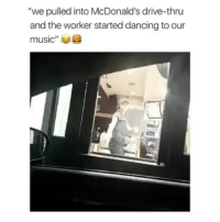 "Follow me (@bitchy.code) for more: ""we pulled into McDonald's drive-thru  and the worker started dancing to our  music""e Follow me (@bitchy.code) for more"
