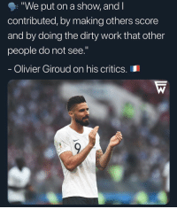 "How would you rate Giroud? 🤔 Via @footballworlds 📸: ""We put on a show, and l  contributed, by making others score  and by doing the dirty work that other  people do not see.""  Olivier Giroud on his criticS.I How would you rate Giroud? 🤔 Via @footballworlds 📸"