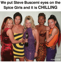 It's too real: We put Steve Buscemi eyes on the  Spice Girls and it is CHILLING  FUNNYSDIE It's too real