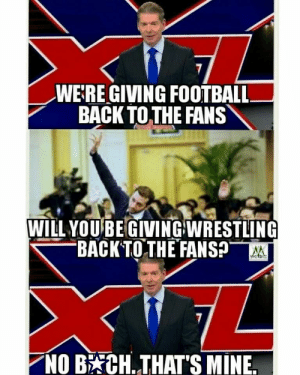 Page 3 - 5 hilarious WWE memes of the week: WE:RE GIVING FOOTBALL  BACK TOTHE FANS  WILL YOUBE GIVINGWRESTLING  BACK TOTH EFANSp  NOB CH. THAT'S MINE. Page 3 - 5 hilarious WWE memes of the week