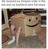 Went Full Retard: We received our Amazon order in this  box and my boyfriend went full retard