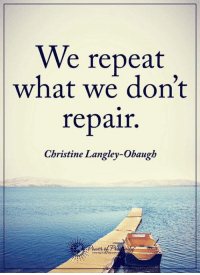 We repeat  what we don't  repair  Christine Langley-Obaugh Agree? Pass it on...