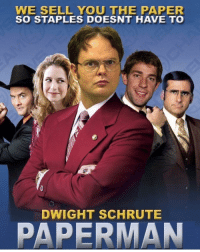 Anchorman is my all time favorite movie theoffice: WE SELL YOU THE PAPER  SO STAPLES DOESNT HAVE TO  DWIGHT SCHRUTE  PAPER MAN Anchorman is my all time favorite movie theoffice