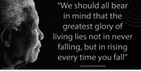 """Bill Clinton, Memes, and Nelson Mandela: """"We should all bear  in mind that the  greatest glory of  living lies not in never  falling, but in rising  every time you fall""""  Nelson Rolihlahla Mandela """"We should all bear in mind that the greatest glory of living lies not in never falling, but in rising every time you fall"""" ~ Nelson Mandela speaking at a Reception hosted by President Bill Clinton, White House, Washington DC, USA, 22 September 1998 #LivingTheLegacy #MadibaRemembered   www.nelsonmandela.org www.mandeladay.com archive.nelsonmandela.org"""