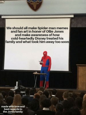 Disney, Family, and Love: We should all make Spider-man memes  and fan art in honer of Ollie Jones  and make awareness of how  cold-heartedly Disney treated his  family and what took him away too soon  made with love and  best regards to  the Jones family Please Felix if you could bring attention to this matter, it could really help the family out.