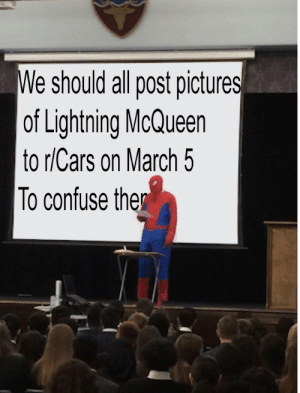 me irl: We should all post pictures  of Lightning McQueen  to r/Cars on March 5  To confuse the me irl