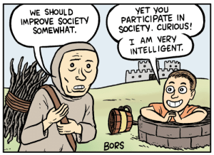 mattbors:Been seeing people use this panel so I wanted to provide a higher quality image. Have at it!: WE SHOULD  IMPROVE SOCIETY  SOMEWHAT  YET YoU  PARTICIPATE IN  SOCIETY. CURIOUS!  I AM VERY  INTELLIGENT.  BORS mattbors:Been seeing people use this panel so I wanted to provide a higher quality image. Have at it!