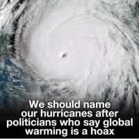 Global Warming, Politicians, and Who: We should name  our hurricanes after  politicians who say global  warming is a hoax