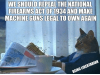 Guns, Memes, and 🤖: WE SHOULD REPEAL THE NATIONAL  FIREARMS ACTOF1934AND MAKE  MACHINE GUNS LEGAL TO OWN AGAIN 🤟🏻 #2A (LC)