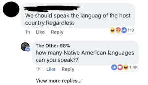 memehumor:  The person in question was speaking Spanish in America just for context: We should speak the languag of the host  country.Regardless  1h Like Reply  118  The Other 98%  how many Native American languages  can you speak??  1h Like Reply  Othe  1.4K  SK  View more replies... memehumor:  The person in question was speaking Spanish in America just for context