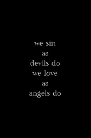Love, Angels, and Sin: we sin  as  devils do  we love  as  angels do