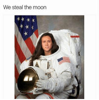 Dank Memes, The Moon, and Steal: We steal the moon @shitheadsteve_ has been crushing the meme game for as long as I can remember