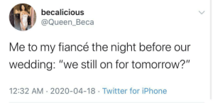 We still on for tomorrow's wedding? by froyoboyz MORE MEMES: We still on for tomorrow's wedding? by froyoboyz MORE MEMES