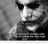 """Memes, The Dark Knight, and Movie Quotes: we stopped checking for monsters under  our bed when we realized they were inside  of us.""""  www.1001moviequotes com The best movie quotes THE DARK KNIGHT"""