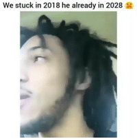 Dude, Friends, and Memes: We stuck in 2018 he already in 2028 Yoo this dude had me dying 😭😂 →DM - TAG to 15 friends for a shoutout 😂👇