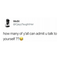 Raise your hands if you do this 😂😂🙋🏽♀️🙋🏽♂️ . KraksTV: We$t  @CjayyTaughtHer  how many of y'all can admit u talk to  yourself Raise your hands if you do this 😂😂🙋🏽♀️🙋🏽♂️ . KraksTV