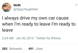 deadass hate when i gotta wait for someone to bring me home 😵😵😵 by ap5798 MORE MEMES: We$t  @CjayyTaughtHer  I always drive my own car cause  when I'm ready to leave l'm ready to  leave  2:24 AM Jan 30, 2019 Twitter for iPhone  283 Retweets491Likes deadass hate when i gotta wait for someone to bring me home 😵😵😵 by ap5798 MORE MEMES