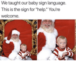 "This is too sweet: We taught our baby sign language.  This is the sign for ""help."" You're  welcome. This is too sweet"