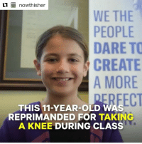 Aww, Memes, and Old: WE THE  PEOPLE  DARE TO  CREATE  A MORE  REECT  THIS 11-YEAR-OLD WAS  REPRIMANDED FOR TAKING  A KNEE DURING CLASS aww!
