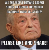 Absolutely!: WE THE PEOPLE DEMAND GEORGE  SOROS TO REMOVE HIS VOTING  MACHINES FROM ALL STATES!  PLEASE LIKE AND SHARE! Absolutely!