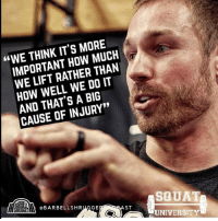 """Adidas, Gym, and Memes: """"WE THINK IT's MORE  WE LIFT RATHER THAN  HOW WELL WE DO IT  AND THAT'S A BIG  CAUSE OF INJURY  SBARBELLSHRUGGE  ST  SGUAT  UNIVERSITY Too often I find athletes sustain injuries NOT because they are weak but because they were more concerned with HOW MUCH weight was on the bar. When the weight lifted is your highest priority rather than HOW WELL you move - problems eventually happen. Our training has become too sensitive for public approval. We bypass fundamental movement skills and instead place out emphasis on how many plates we can put on the bar. We place athletes in great danger and risk of injury by taking this strategy. Crawl, walk, RUN. Great athletes lift massive weight because they 1st have amazing technique. Yes they are strong - but you can only reach your true potential in the iron game when you emphasize technique before adding weight! 🏋🏽 . Last year j had a great opportunity to be a guest on the @barbellshruggedpodcast where we discussed topics like this & debunked some common squat myths. If you haven't checked out the content we put out together, check out the Barbell Shrugged YouTube channel! _________________________________ Squat University is the ultimate guide to realizing the strength to which the body is capable of. The information within these pages are provided to empower you to become a master of your physical body. Through these teachings you will find what is required in order to rid yourself of pain, decrease risk for injury, and improve your strength and athletic performance. __________________________________ Squat SquatUniversity Powerlifting weightlifting crossfit training wod workout gym exercisescience fit fitfam fitness fitspo oly olympicweightlifting hookgrip nike adidas lift mobility quotes instaquote motivation motivationmonday motivated crossfitter quotestoliveby"""
