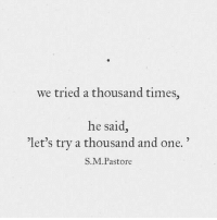 """One, S&m, and Times: we tried a thousand times,  he said,  'let's try a thousand and one.""""  S.M.Pastore"""