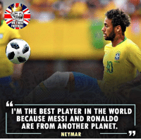 Football, Memes, and Neymar: WE TROLI  FOOTBALL  BRASIL  I'M THE BEST PLAYER IN THE WORLD  BECAUSE MESSI AND RONALDO  ARE FROM ANOTHER PLANET Neymar 👏🏻🙌🏻