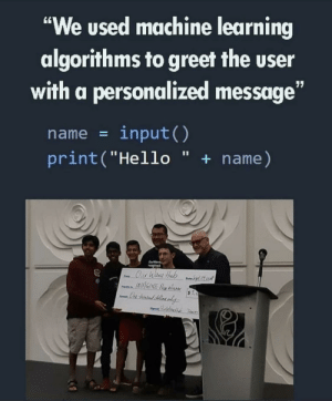"ML now a days: ""We used machine learning  algorithms to greet the user  with a personalized message  input()  print (""Hello "" + name)  name  11  pi  Ouehane Hub y22d  P  $1.0 ML now a days"