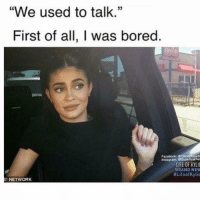 "Bored, Facebook, and Instagram: ""We used to talk.""  35  First of all, I was bored.  Facebook: OficialSuperl  Instagram: eSupericiaTe  LIFE OF KYLIE  BRAND NEW  #LifeofKylie  instagrame  E! NETWORK Second of all... go away"