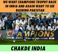 Time to WIN it again!: WE WANT CHAMPIONS TROPHY BACK  IN INDIA AND AGAIN WANT TO SEE  BASHING PAKISTAN  WWW. RVCJ COMA  CHAKDE INDIA Time to WIN it again!