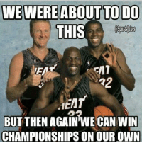 Friends, Ghetto, and Jordans: WE WERE ABOUT TO DO  THIS  22  BUT THEN AGAIN WE CAN WIN  CHAMPIONSHIPS ON OUR OWN 😂Low Blow to the miamiheat lol Doubletap for the greatest of all time Jordan Bird and Magic Also tag all ur sports friends for a laugh lol Don't forget to follow my other account for some ghetto parody jokes @OnlyInTheHood @OnlyInTheHood Thanks