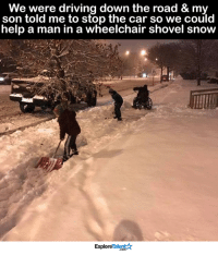 We were driving down the road & my  son told me to stop the car so we could  help a man in a wheelchair shovel snow  Talent A  Explore It's the little things in life that sometimes mean the most <3
