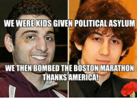Memes, Boston, and Kids: WE WERE KIDS GIVEN POLITICAL ASYLUM  WE THEN BOMBED THE BOSTON MARATHON  THANKSAMERICA! Who is to blame? -- 50% OFF on 2nd Amendment Apparel from Cold Dead Hands! WWW.CDH2A.COM/APPAREL