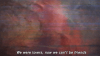 http://iglovequotes.net: We were lovers, now we can't be friends http://iglovequotes.net