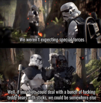 Fucking, Memes, and 🤖: We weren't expecting special forces  Well, if you idiots could deal with a bunch of fucking  teddv bearswith sticks we could be somewhere else Damn Ewoks 👎