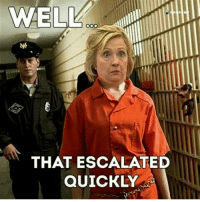 repost: @hillary_for_prison If Trey Gowdy gets the Attorney General position things will get real.: WE  Wh  THAT ESCALATED  QUICKLY repost: @hillary_for_prison If Trey Gowdy gets the Attorney General position things will get real.