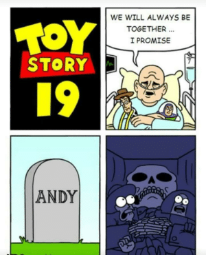 Their greatest adventure: WE WILL ALWAYS BE  TOY  TOGETHER  I PROMISE  STORY  19  ANDY Their greatest adventure