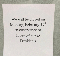 Memes, Wshh, and Business: We will be closed on  Monday, February 19th  in observance of  44 out of our 45  Presidents What business is this?! 😂🤦♂️ WSHH